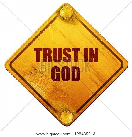 trust in god, 3D rendering, isolated grunge yellow road sign