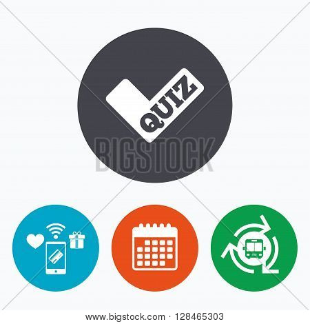 Quiz check sign icon. Questions and answers game symbol. Mobile payments, calendar and wifi icons. Bus shuttle.