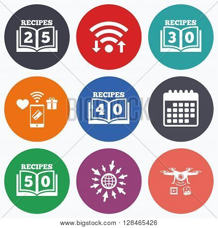 Wifi, mobile payments and drones icons. Cookbook icons. 25, 30, 40 and 50 recipes book sign symbols. Calendar symbol.