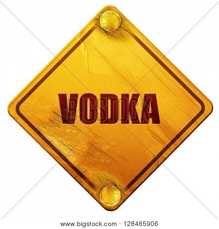 vodka, 3D rendering, isolated grunge yellow road sign