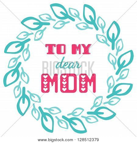 To my dear mom. Greeting cards inscription for Mother's Day