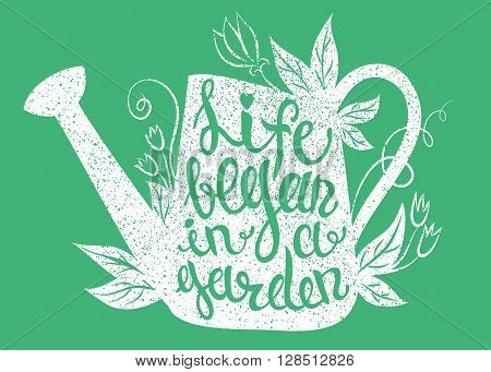 Lettering - Life began in a garden. Garden lettering. Gardening illustration with watering can and lettering. Garden quote. Garden saying. Watering can with garden lettering. Garden lettering poster.