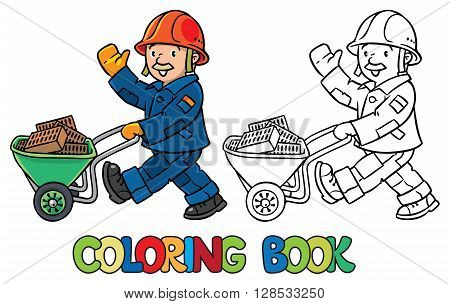 Coloring picture or coloring book of funny construction worker or builder with cart. Childrens vector illustration. Profession ABC series.