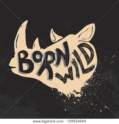 Born wild. Rhino head on grunge background. T-shirt print template