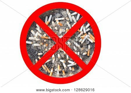 No cigarette tobacco sign. Cigarette butts in the ashtray isolated in white background. The concept of World No Tobacco Day in 31 May stop smoking do not smoke quit smoking protect your health and other.