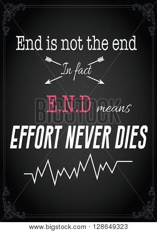Poster card with Inspirational Quote. End is not the end. Effort never dies. Modern lettering composition. Good vibes for hope.