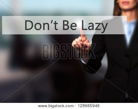 Don't Be Lazy - Businesswoman Hand Pressing Button On Touch Screen Interface.
