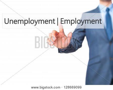 Employment Unemployment - Businessman Hand Pressing Button On Touch Screen Interface.