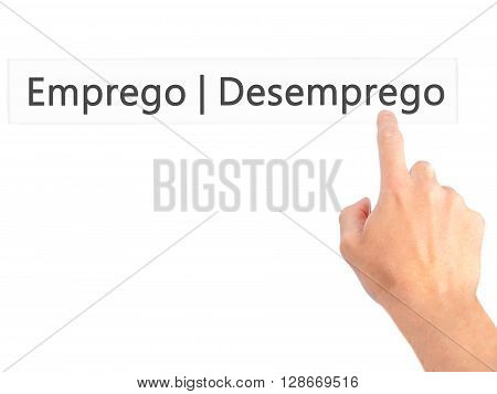 Emprego Desemprego (employment - Unemployment In Portuguese) - Hand Pressing A Button On Blurred Bac