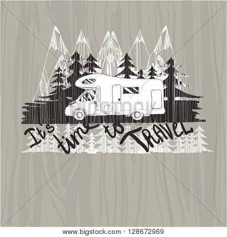 Vector illustration of lettering travel, typographic, camp calligraphy, silhouette trailer, caravan on wood background. It is time to travel