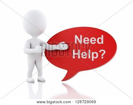 3d renderer image. White people with speech bubble that says Need Help?. Business concept. Isolated white background.