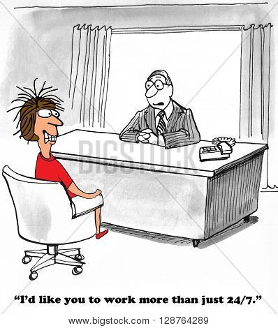 Business cartoon about a boss with very unrealistic work hour expectations.