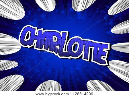 Charlotte - Comic book style word on comic book abstract background.