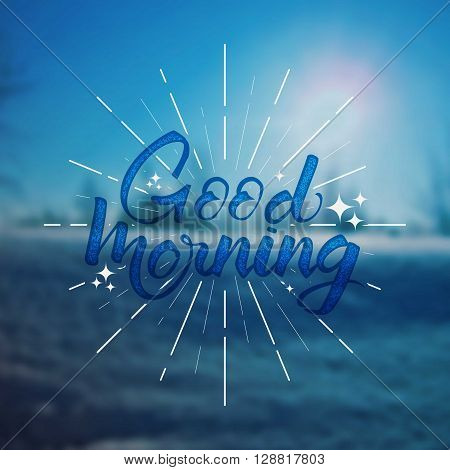 Good morning Quote. Hand drawn poster with lettering It can be used to design greeting card