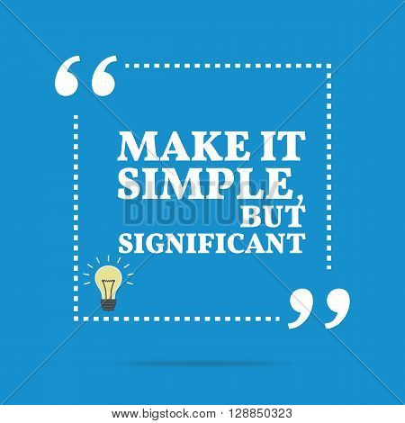 Inspirational Motivational Quote. Make It Simple, But Significant.