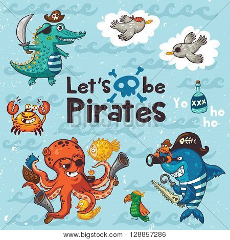 Let is be pirates. Sweet card with pirates, crocodile, octopus, shark, crab, seagulls, parrot, and bottle of rum. Awesome child print in bright colors