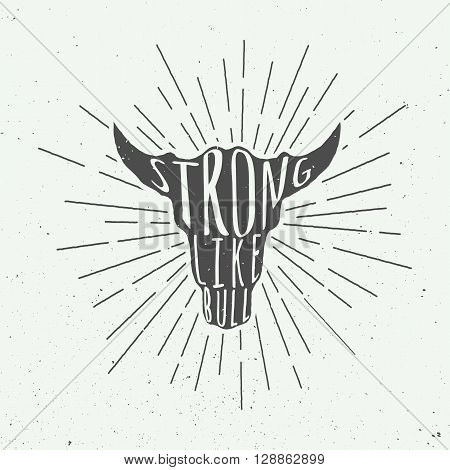 Vintage bull head with motivational slogan. Vector Illustration
