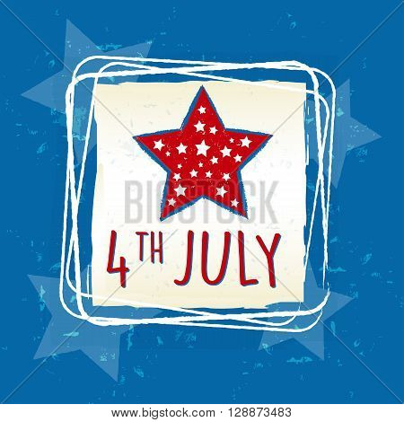 4th of July with star in retro drawing square frame over blue - USA Independence Day american holiday concept