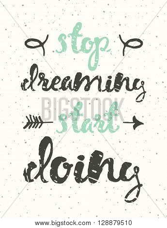 Hand drawn calligraphic quote. Stop dreaming, start doing. Motivation poster with sunbursts on pink background.