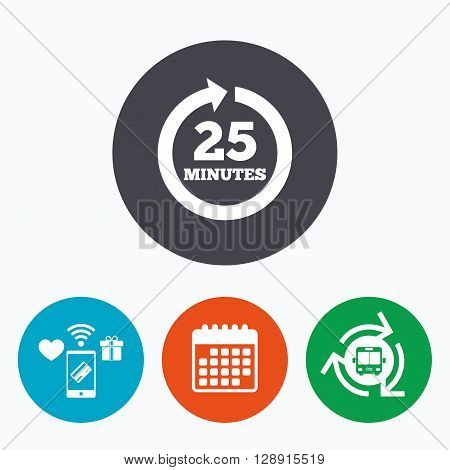 Every 25 minutes sign icon. Full rotation arrow symbol. Mobile payments, calendar and wifi icons. Bus shuttle.