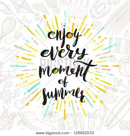 Enjoy every moment of summer - Summer calligraphy. Summer vacation. Summer sunburst. Summer quote. Summer phrase. Summer greeting. Summer vector. Summer illustration. Summer lettering. Summer items.