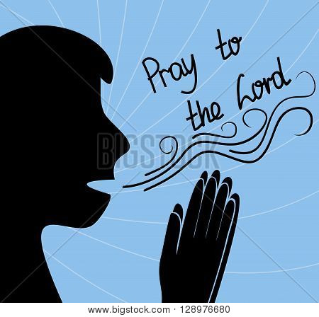 silhouette of man praying with folded hands, and the inscription Pray to the Lord