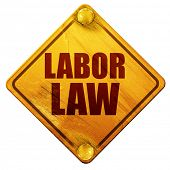 labor law, 3D rendering, isolated grunge yellow road sign poster