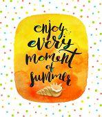 Enjoy every moment of summer - Summer calligraphy. Summer holidays. Summer vector. Summer illustrati poster