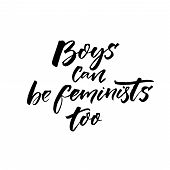 Boys Can Be Feminists Too. Inspirational Feminism Slogan For Printed Tees, Posters And Cards. Black  poster