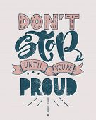 Retro Motivational Quote. Dont Stop Until Youre Proud . Vector Illustration. Hand Written Letterin poster