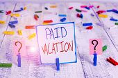 Conceptual Hand Writing Showing Paid Vacation. Business Photo Showcasing Sabbatical Weekend Off Holi poster