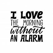 I Love The Morning Without An Alarm. Hand Written Holiday Lettering Quote. Cozy Phrase. Modern Calli poster