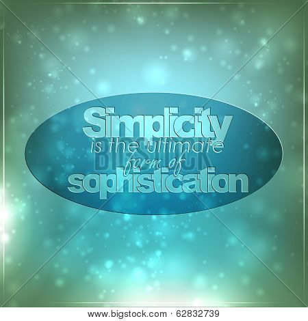 Simplicity Is The Ultimate Form Of Sophistication
