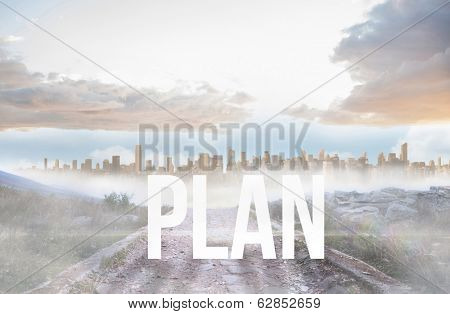 The word plan against rocky path leading to large urban sprawl
