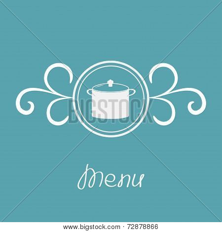 Saucepan And Round Frame With Calligraphic Design Element. Menu Card.