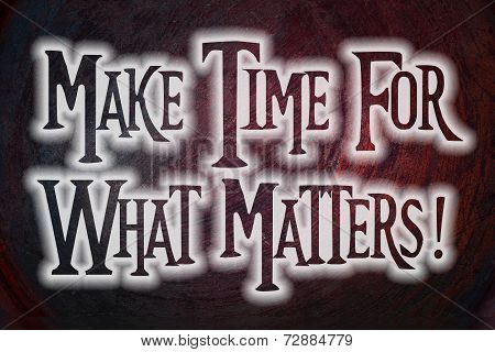Make Time For What Matters Concept