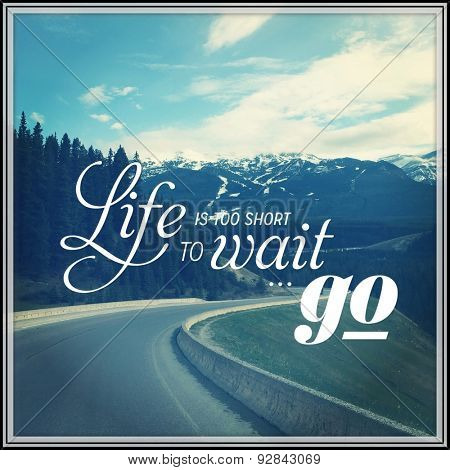 Inspirational Typographic Quote - Life is too short to wait...go