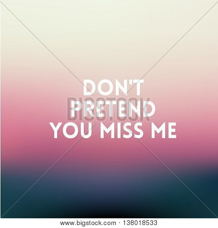 square blurred background - sunset colors With love quote - dont pretend you miss me