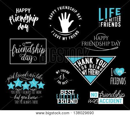 Vector illustration of Happy Friendship day typography overlays lettering labels design set. Inspirational motto quote about friend. Hand drawn emblem. Use as greeting card, felicitation poster, print.