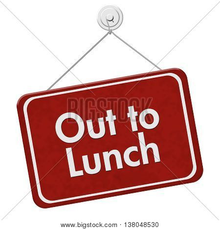 Out to Lunch Sign A red hanging sign with text Out to Lunch isolated over white, 3D Illustration