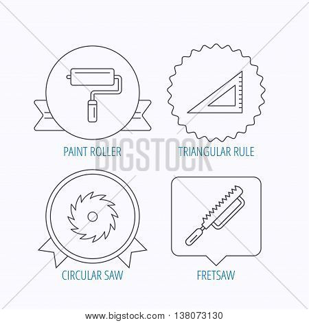 Triangular rule, paint roller and fretsaw icons. Circular saw linear sign. Award medal, star label and speech bubble designs. Vector