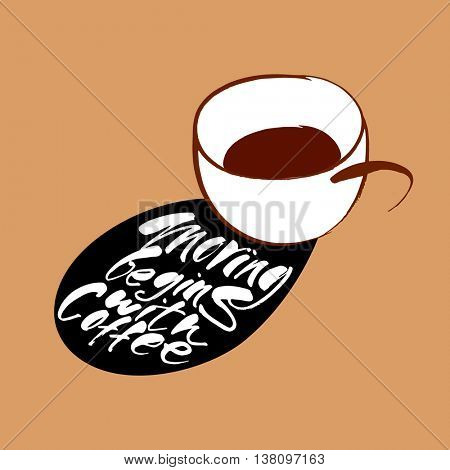 MORNING BEGINS WITH COFFEE. Lettering. Coffee quote. Hand drawn typography poster, greeting card or print invitation with coffee cup silhouette and phrase. Vector hand lettering quote.