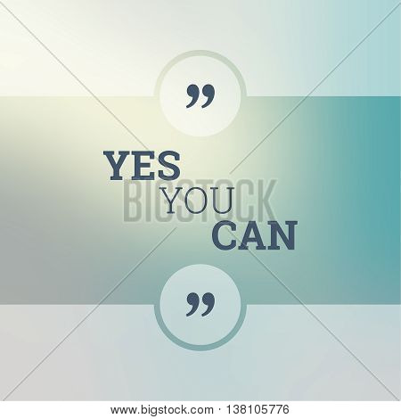 Abstract Blurred Background. Inspirational quote. wise saying in square. for web, mobile app. Yes you can.