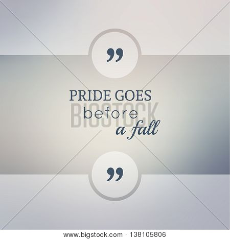 Abstract Blurred Background. Inspirational quote. wise saying in square. for web, mobile app. Pride goes before a fall