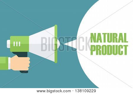 Male hand holding megaphone with Natural Product speech bubble. Loudspeaker. Natural Product banner for business, promotion and advertising. Vector illustration.