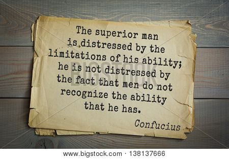 Ancient chinese philosopher Confucius quote. The superior man is distressed by the limitations of his ability; he is not distressed by the fact that men do not recognize the ability that he has.