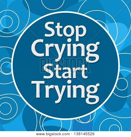 Stop crying start trying text written over blue background.