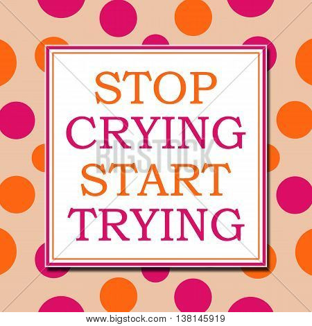 Stop crying start trying text written over pink orange background.