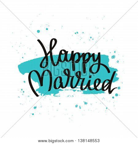 Quote Happy married. The trend calligraphy. Vector illustration on white background with a smear of ink blue. Great holiday gift card. The concept of wedding design.