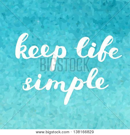 Keep life simple. Brush hand lettering on a green blue background. Great for photo overlays, posters, apparel design, holiday clothes, cards and more.